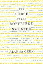 Curse of the Boyfriend Sweater: Essays on Crafting
