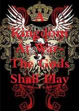 A Kingdom at War-The God's Shall Play