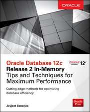 Oracle Database 12c Release 2 In-Memory: Tips and Techniques for Maximum Performance