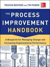 The Process Improvement Handbook: A Blueprint for Managing Change and Increasing Organizational Performance, 2E