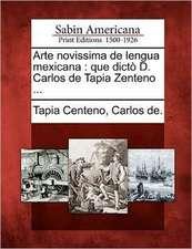 Arte novissima de lengua mexicana: que dictò D. Carlos de Tapia Zenteno ...