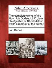 The Complete Works of the Hon. Job Durfee, LL.D., Late Chief Justice of Rhode-Island: With a Memoir of the Author.