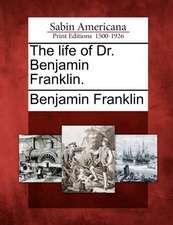The Life of Dr. Benjamin Franklin.