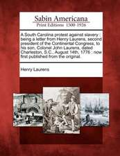A South Carolina Protest Against Slavery: Being a Letter from Henry Laurens, Second President of the Continental Congress, to His Son, Colonel John La
