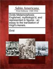 Ovids Metamorphosis Englished, Mythologiz'd, and Represented in Figures: An Essay to the Translation of Virgil's Aeneis.