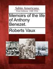 Memoirs of the Life of Anthony Benezet.