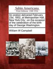 An Oration Delivered February 23d, 1852, at Metropolitan Hall, New York City: On the Occasion of the Celebration of the Birth Day of George Washington