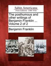 The Posthumous and Other Writings of Benjamin Franklin ... Volume 2 of 2