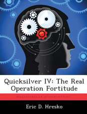 Quicksilver IV: The Real Operation Fortitude