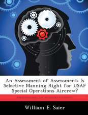 An Assessment of Assessment: Is Selective Manning Right for USAF Special Operations Aircrew?