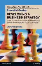 The Financial Times Essential Guide to Developing a Business Strategy:  How to Use Strategic Planning to Start Up or Grow Your Business