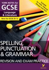 English Language and Literature Spelling, Punctuation and Grammar Revision and Exam Practice: York Notes for GCSE (9-1)