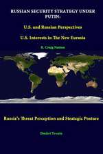 Russian Security Strategy Under Putin:  U.S. and Russian Perspectives - U.S. Interests in the New Eurasia - Russia's Threat Perception and Strategic Po