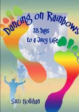 Dancing on Rainbows:  28 Days to a Juicy Life