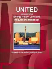 United Arab Emirates Energy Policy, Laws and Regulations Handbook:  Strategic Information and Basic Laws