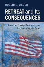 Retreat and its Consequences: American Foreign Policy and the Problem of World Order