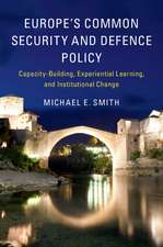 Europe's Common Security and Defence Policy  : Capacity-Building, Experiential Learning, and Institutional Change