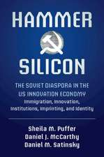 Hammer and Silicon: The Soviet Diaspora in the US Innovation Economy — Immigration, Innovation, Institutions, Imprinting, and Identity