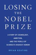 Losing the Nobel Prize – A Story of Cosmology, Ambition, and the Perils of Science`s Highest Honor