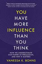 You Have More Influence Than You Think – How We Underestimate Our Power of Persuasion, and Why It Matters