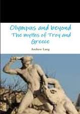 Olympus and Beyond the Myths of Troy and Greece