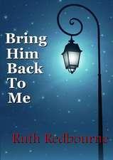 Bring Him Back to Me