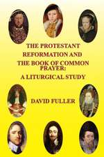 The Protestant Reformation and the Book of Common Prayer