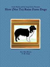 How (Not To) Raise Farm Dogs