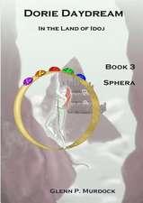 Dorie Daydream in the Land of Idoj - Book Three:  Sphera