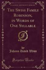 The Swiss Family Robinson, in Words of One Syllable (Classic Reprint)