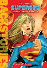 Supergirl:  Daughter of Krypton (Backstories)