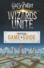 Wizards Unite: The Official Game Guide