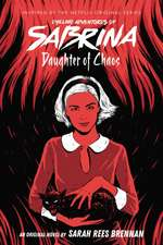 Daughter of Chaos (Chilling Adventures of Sabrina Novel #2)