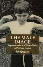 The Male Image: Representations of Masculinity in Postwar Poetry