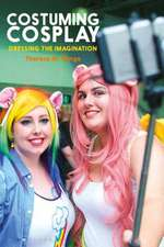 Costuming Cosplay: Dressing the Imagination