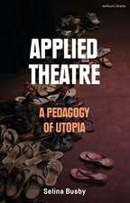 Applied Theatre: A Pedagogy of Utopia