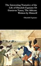 The Interesting Narrative of the Life of Olaudah Equiano Or Gustavus Vassa, The African