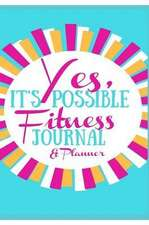 Yes, It's Possible Fitness Journal & Planner