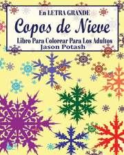 Copos de Nieve Libro Para Colorear Para Los Adultos ( En Letra Grande)