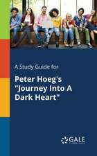 """A Study Guide for Peter Hoeg's """"Journey Into A Dark Heart"""""""