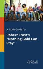 "A Study Guide for Robert Frost's ""Nothing Gold Can Stay"""