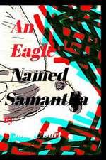 An Eagle Named Samantha.