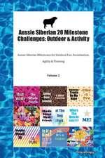 Aussie Siberian 20 Milestone Challenges: Outdoor & Activity Aussie Siberian Milestones for Outdoor Fun, Socialization, Agility & Training Volume 2