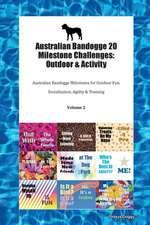 Australian Bandogge 20 Milestone Challenges: Outdoor & Activity Australian Bandogge Milestones for Outdoor Fun, Socialization, Agility & Training Volu