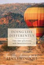 Doing Life Differently: The Art of Living with Imagination
