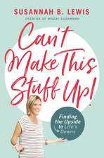 Can't Make This Stuff Up!: Finding the Upside to Life's Downs