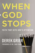 When God Stops: Faith that Gets God's Attention