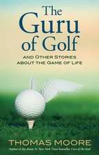 The Guru of Golf:  And Other Stories about the Game of Life