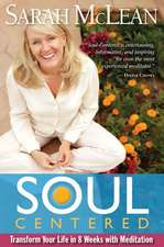 Soul Centered:  Transform Your Life in 8 Weeks with Meditation