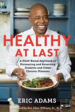 Healthy at Last : A Plant-Based Approach to Preventing and Reversing Diabetes and Other Chronic Illnesses